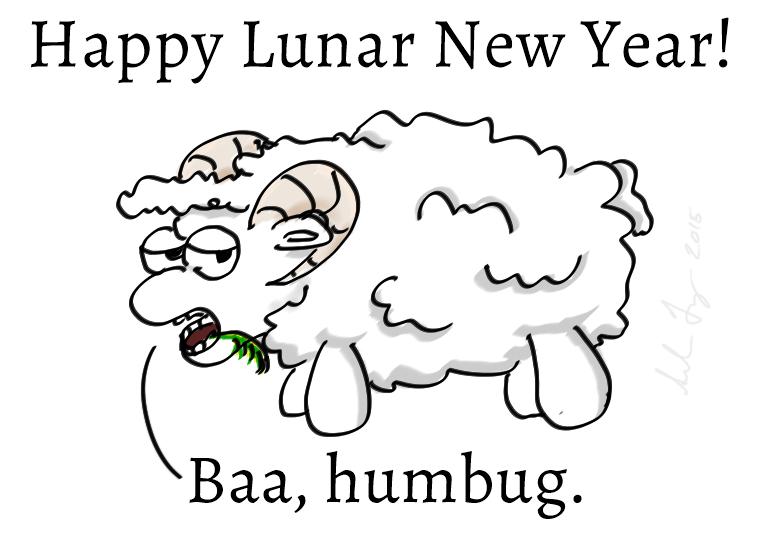 Happy Lunar New Year! Baa, humbug.